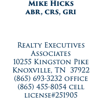 Mike Hicks abr, crs, gri Realty Executives Associates 10255 Kingston Pike Knoxville, TN 37922 (865) 693-3232 office (865) 455-8054 cell license#251905